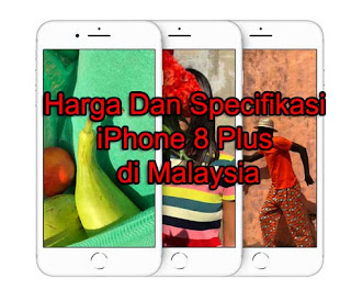 Harga Dan Specifikasi iPhone 8 Plus di Malaysia