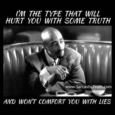 im the type that will hurt you with some truth and wont comfort you with lies