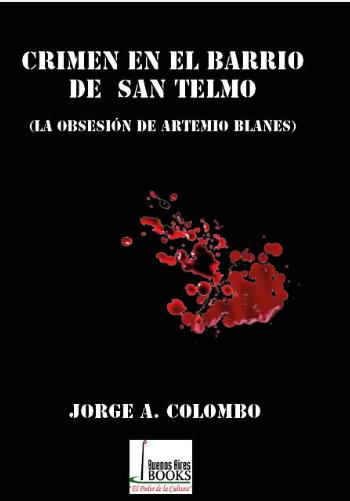 """""""CRIMEN EN EL BARRIO DE SAN TELMO""""(La obsesión de Artemio Blanes), nuevo libro de Jorge Colombo"""