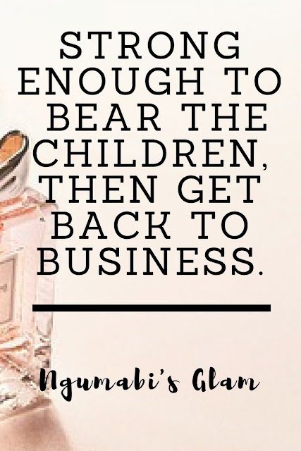 STRONG ENOUGH TO BEAR THE CHILDREN, THEN GET BACK TO BUSINESS.