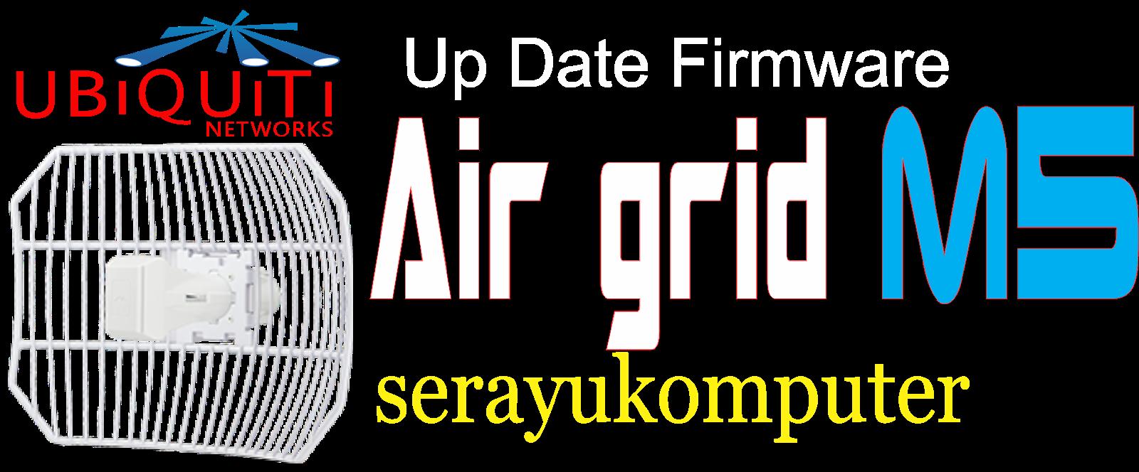 serayukomputer: Up Date Firmware Airgrid M5