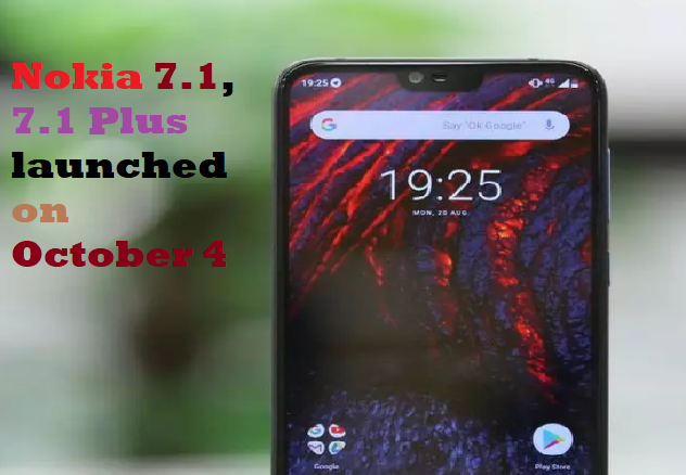 Nokia 7.1, 7.1 Plus launched on October 4