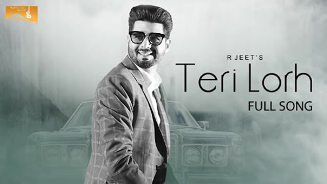 Punjabi Song Teri Lorh Lyrics | R Jeet