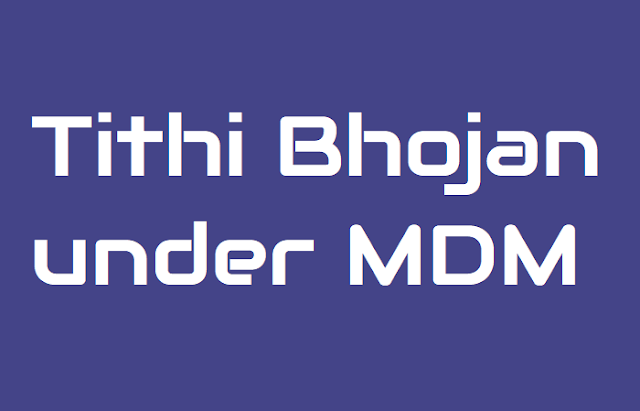 tithi bhojan programme under mid-day meal scheme,benefits need of tithi bhojan,points for effective implementation of tithi bhojan,guidelines on tithi bhojan,mdm tithi bhojan programme