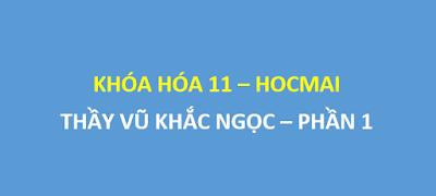 [Share] Khóa hóa 11 thầy Vũ Khắc Ngọc trên hocmai