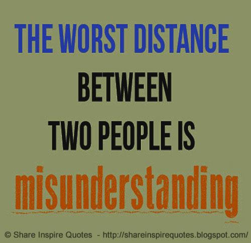 The Worst Distance Between Two People Is Misunderstanding Share