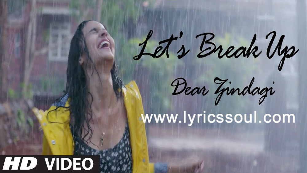 The Let's Break Up lyrics from 'Dear Zindagi', The song has been sung by Vishal Dadlani, , . featuring Alia Bhatt, Shah Rukh Khan, Kunal Kapoor, Aditya Roy Kapur. The music has been composed by Amit Trivedi, , . The lyrics of Let's Break Up has been penned by Kausar Munir