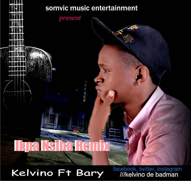 "Music: Kelvino ""Ikpa Nsiba"" ft Bary (prod by Toolife)"