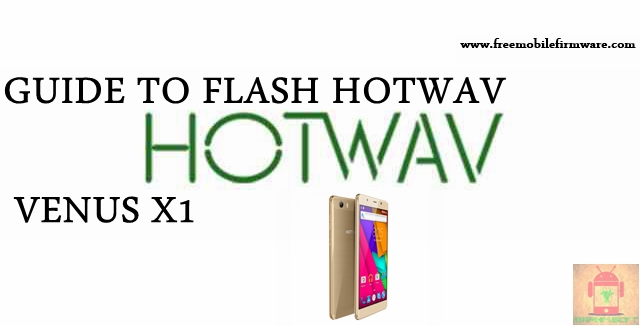Guide To Flash HOTWAV Venus X1 Kitkat 4.4.2 MT6572 Tested Free Firmware Using Mtk Flashtool
