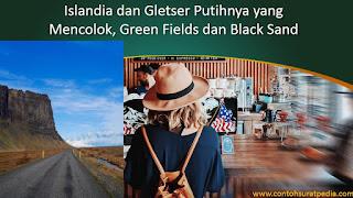 Islandia dan Gletser Putihnya yang Mencolok, Green Fields dan Black Sand