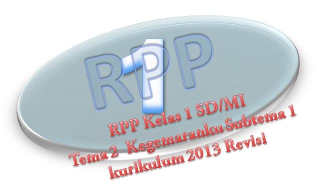 RPP Kelas 1 Tema 2  Kegemaranku Subtema 1 Revisi 2018