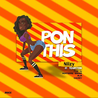 New Music: Niizy - Pon This ft Teamyon