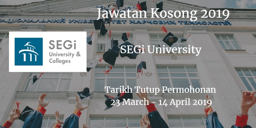 Jawatan Kosong SEGi University  23 March - 14 April 2019