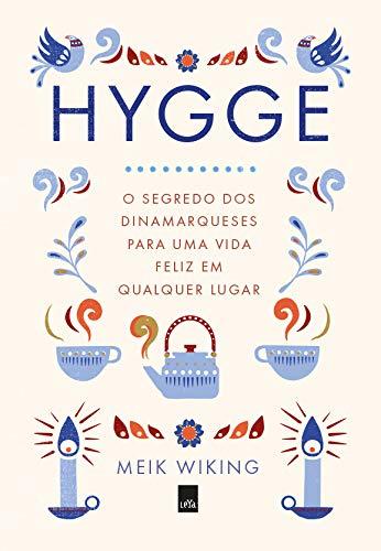 Hygge O segredo dos dinamarqueses para uma vida feliz em qualquer lugar - Meik Wiking