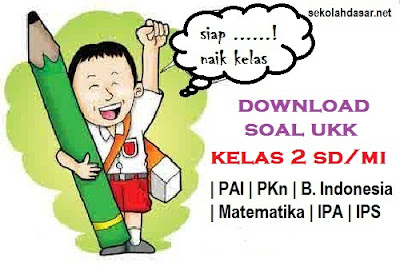 Download Kumpulan Soal UKK Semester 2 Kelas 2