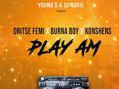 Young D & DJ Norie ft. Oritse Femi, Burna Boy, Konshens – Play Am
