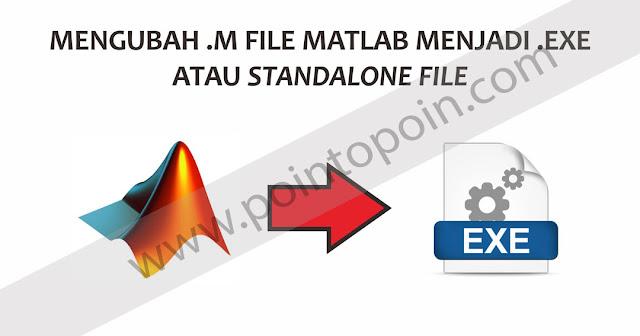 Cara Terbaru Mengubah .m file MATLAB Menjadi .Exe atau Standalone File