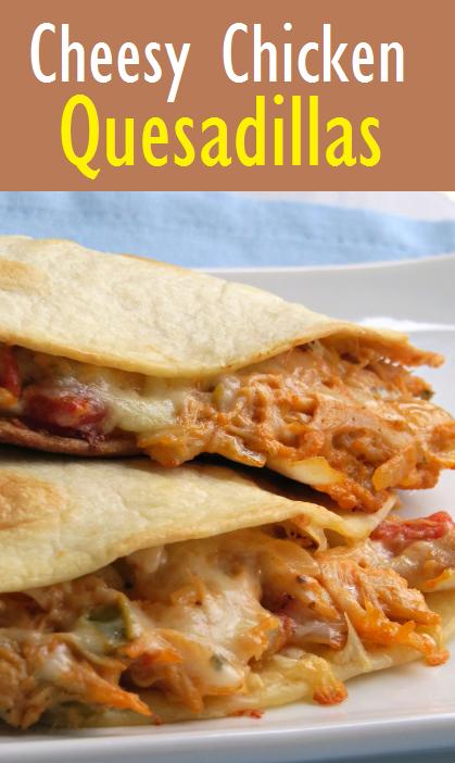 Super Easy Cheesy Chicken Quesadillas Recipe