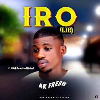 Music: Ak Fresh – Iro (Lie)