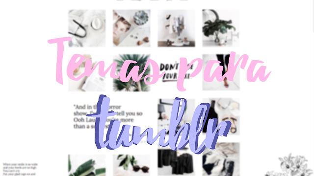 ¡Temas para Tumblr!