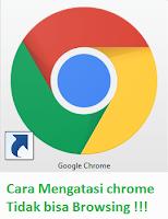 Cara Mengatasi Aplikasi Chrome Tidak Bisa Browsing