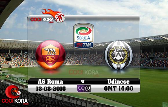 مشاهدة مباراة أودينيزي وروما اليوم 13-3-2016 في الدوري الإيطالي