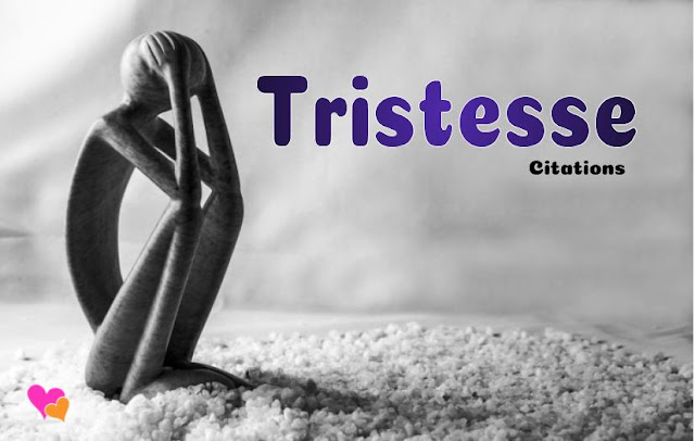 La tristesse : Quelques citations et proverbes.