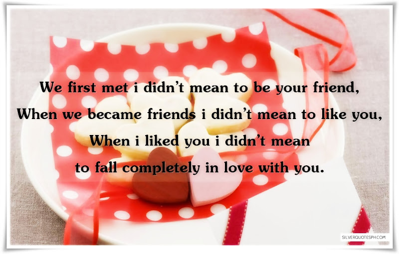 We First Met I Didn't Mean To Be Your Friend, Picture Quotes, Love Quotes, Sad Quotes, Sweet Quotes, Birthday Quotes, Friendship Quotes, Inspirational Quotes, Tagalog Quotes