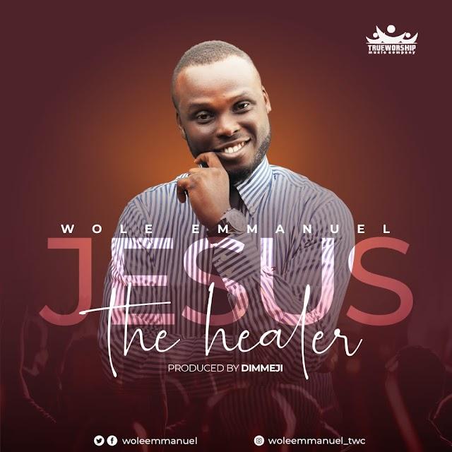 New Music: JESUS THE HEALER - Wole Emmanuel [@woleemmanuel]