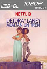 Deidra y Laney asaltan un tren (Netflix) (2017) WEB-DL 1080p