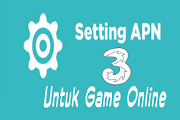 APN Tri Khusus Untuk Game Online Agar Tidak Lag