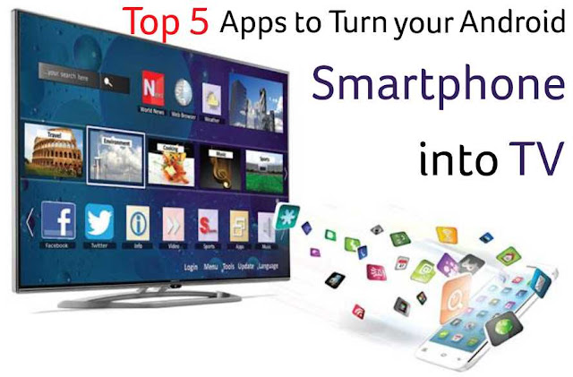 Top 5 Apps to Turn your Android Smartphone into TV