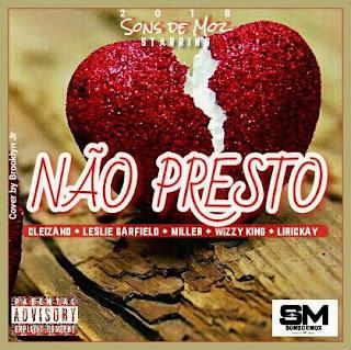 Leslie Feat. Cleizand, Miller, Wizz King e Lirickay - Não Presto (Prod By Sons De Moz)
