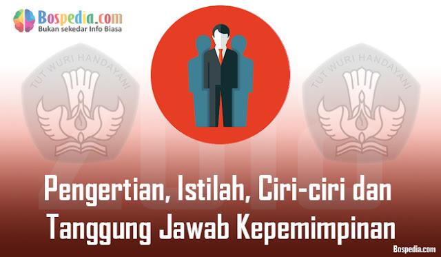 Pengertian, Istilah, Ciri-ciri dan Tanggung Jawab Kepemimpinan dan Tugasnya