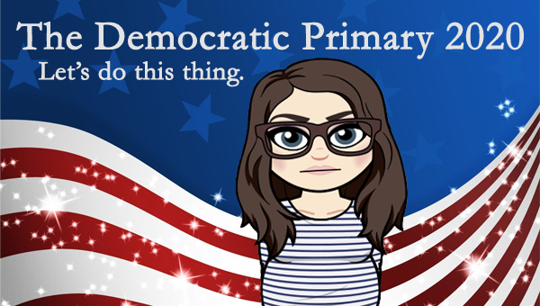 image of a cartoon version of me standing stony-faced, pictured in front of a patriotic stars-and-stripes graphic, to which I've added text reading: 'The Democratic Primary 2020: Let's do this thing.'
