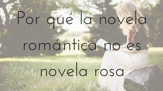 Por qué la novela romántica no es novela rosa_Apuntes literarios de Paola C. Álvarez