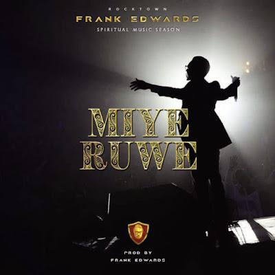Music: Frank Edwards – Miye Ruwe