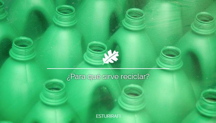 ¿Para qué sirve reciclar?
