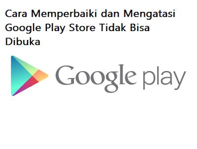 Cara Memperbaiki dan Mengatasi Google Play Store Tidak Bisa Dibuka