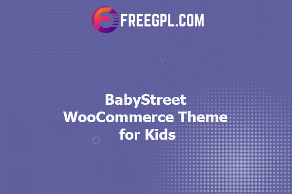 BabyStreet - WooCommerce Theme for Kids Toys and Clothes Shops Nulled Download Free
