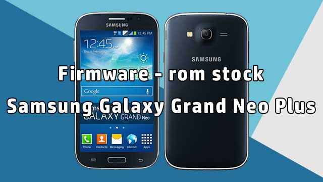 rom stock Samsung Galaxy Grand Neo Plus