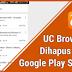 Alasan UC Browser Hilang dari Play Store