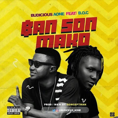 NEW MUSIC: BAN SON MAKO - BUDICIOUS A-ONE Feat. BOC MADAKI