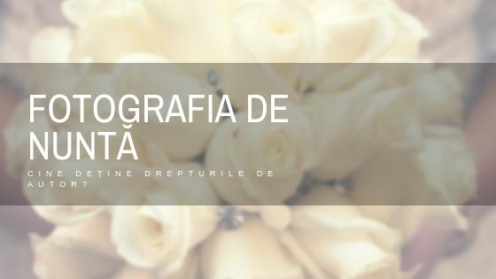 Drepturile de autor asupra fotografiilor realizate in cadrul unui eveniment (nuntă, botez, banchet)