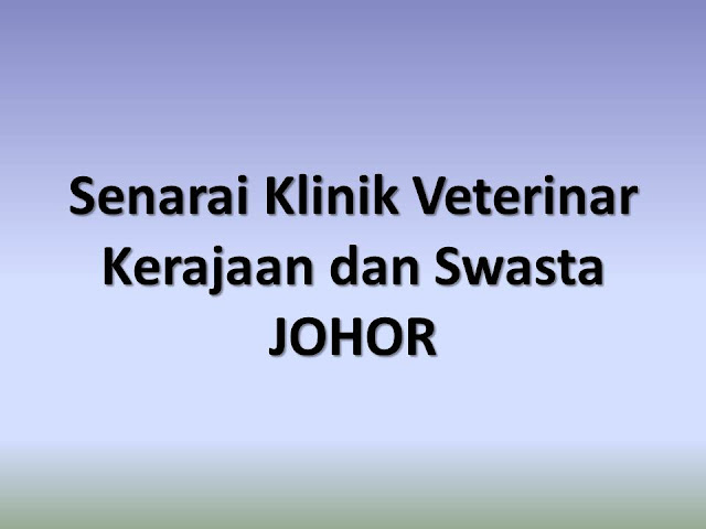 Senarai Klinik Veterinar Kerajaan dan Swasta di Johor