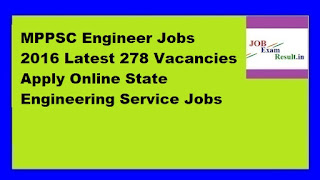 MPPSC Engineer Jobs 2016 Latest 278 Vacancies Apply Online State Engineering Service Jobs
