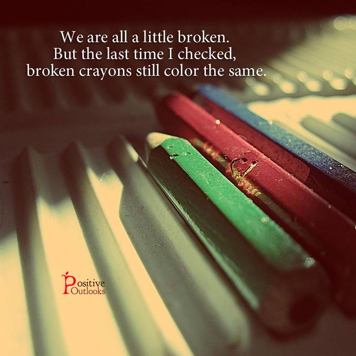 We Are All A Little Broken But The Last Time I Checked Broken