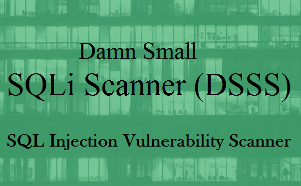 Damn Small SQLi Scanner (DSSS): A Fully Functional SQL Injection Vulnerability Scanner