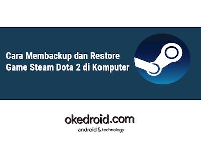 Cara Membackup dan Restore Game Steam Dota 2 di Komputer