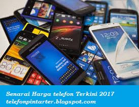 SENARAI HARGA TELEFON TERKINI 2017